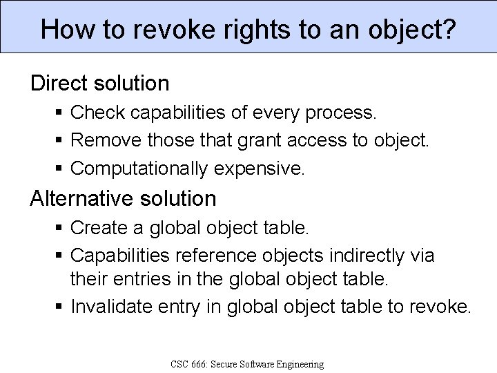 How to revoke rights to an object? Direct solution § Check capabilities of every