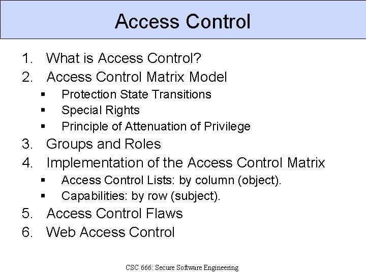 Access Control 1. What is Access Control? 2. Access Control Matrix Model § §
