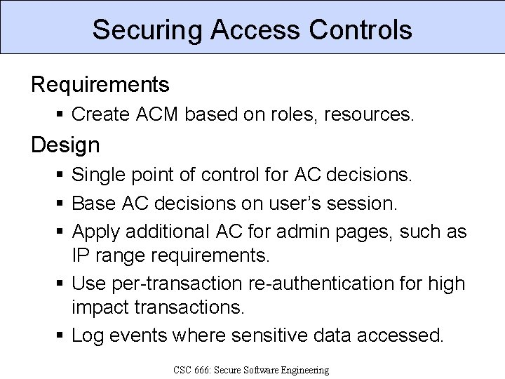 Securing Access Controls Requirements § Create ACM based on roles, resources. Design § Single
