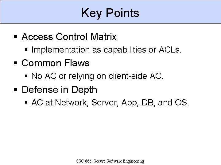 Key Points § Access Control Matrix § Implementation as capabilities or ACLs. § Common