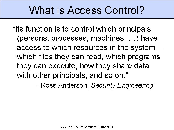 """What is Access Control? """"Its function is to control which principals (persons, processes, machines,"""