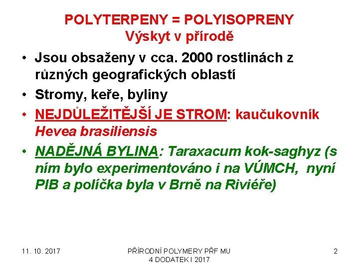 POLYTERPENY = POLYISOPRENY Výskyt v přírodě • Jsou obsaženy v cca. 2000 rostlinách z