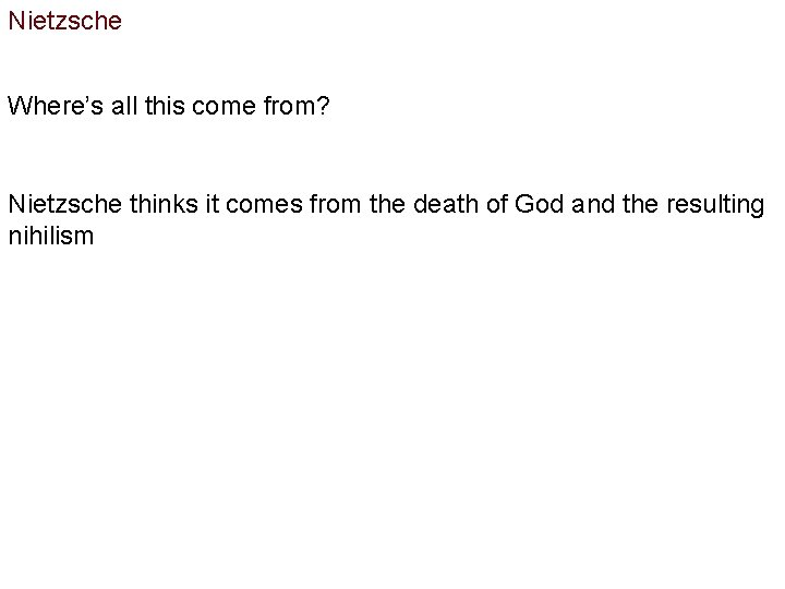 Nietzsche Where's all this come from? Nietzsche thinks it comes from the death of