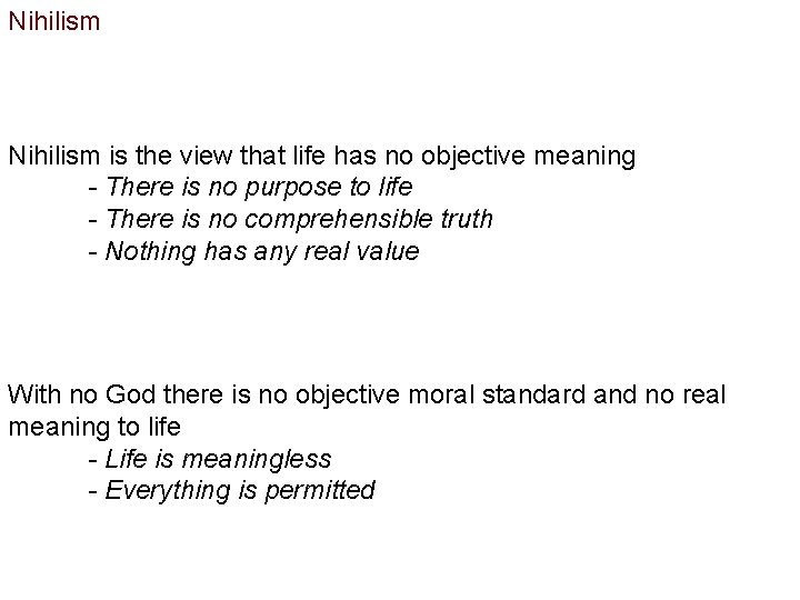 Nihilism is the view that life has no objective meaning - There is no