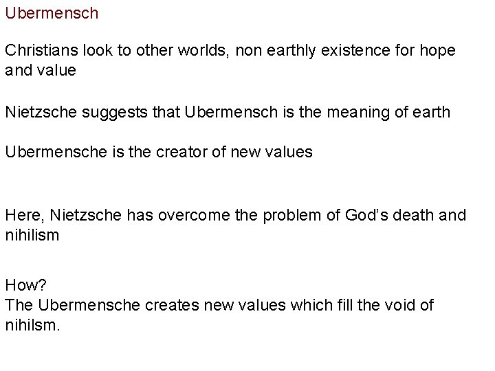 Ubermensch Christians look to other worlds, non earthly existence for hope and value Nietzsche