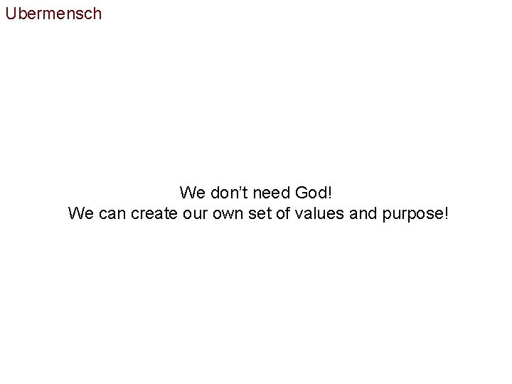 Ubermensch We don't need God! We can create our own set of values and