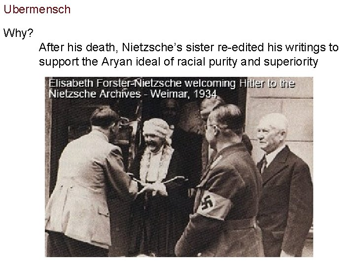 Ubermensch Why? After his death, Nietzsche's sister re-edited his writings to support the Aryan