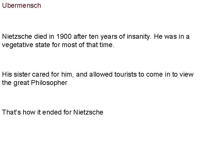 Ubermensch Nietzsche died in 1900 after ten years of insanity. He was in a