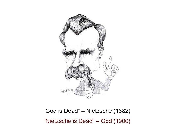 """""""God is Dead"""" – Nietzsche (1882) """"Nietzsche is Dead"""" – God (1900)"""
