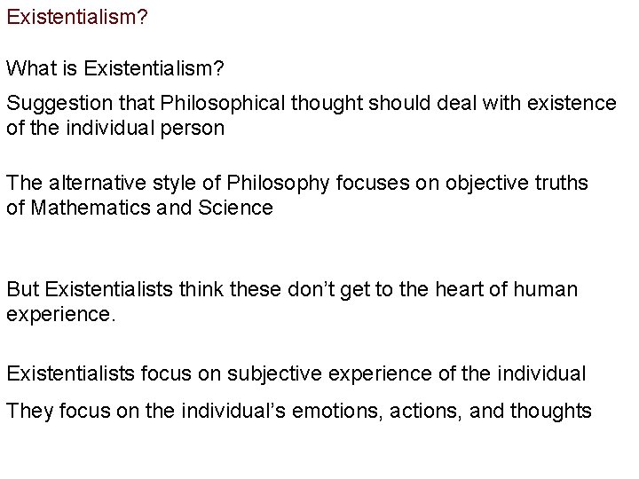 Existentialism? What is Existentialism? Suggestion that Philosophical thought should deal with existence of the