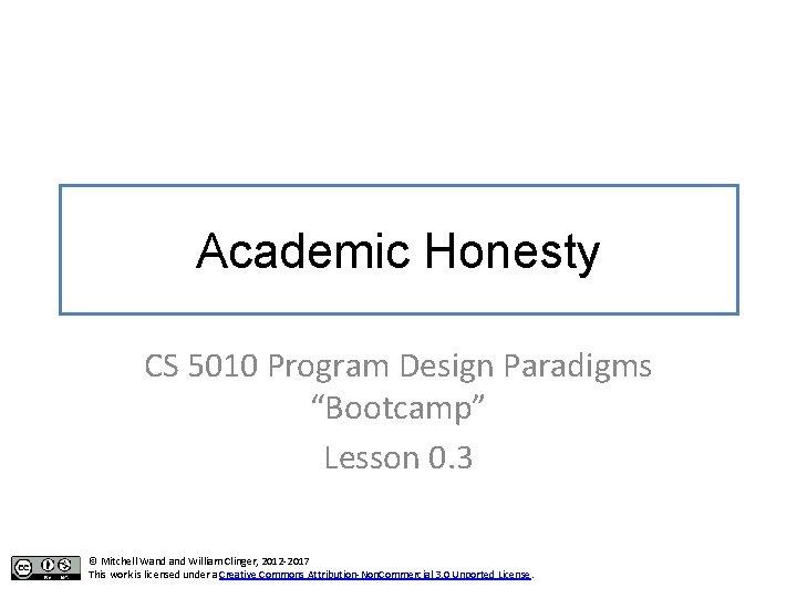 "Academic Honesty CS 5010 Program Design Paradigms ""Bootcamp"" Lesson 0. 3 © Mitchell Wand"