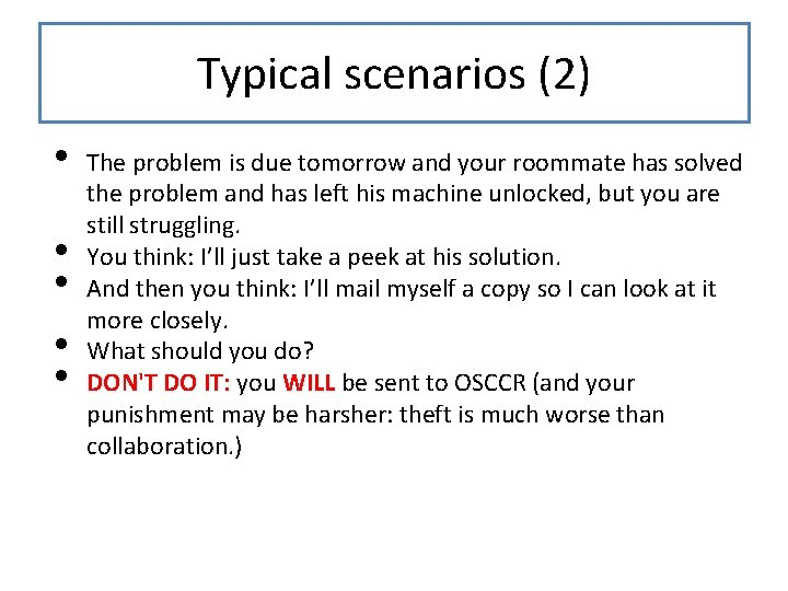 Typical scenarios (2) • • • The problem is due tomorrow and your roommate