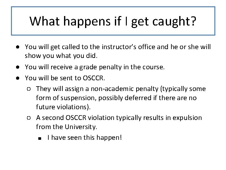 What happens if I get caught? ● You will get called to the instructor's