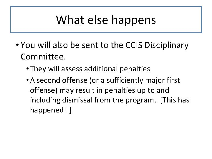What else happens • You will also be sent to the CCIS Disciplinary Committee.