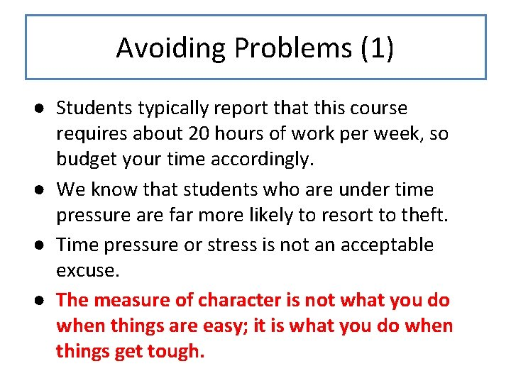 Avoiding Problems (1) ● Students typically report that this course requires about 20 hours