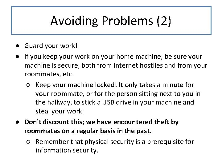 Avoiding Problems (2) ● Guard your work! ● If you keep your work on