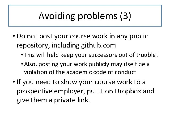 Avoiding problems (3) • Do not post your course work in any public repository,