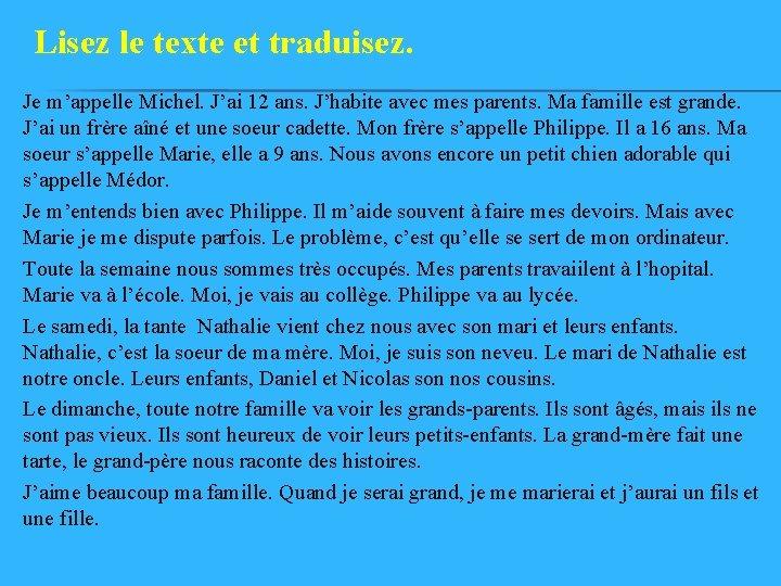 Lisez le texte et traduisez. Je m'appelle Michel. J'ai 12 ans. J'habite avec mes