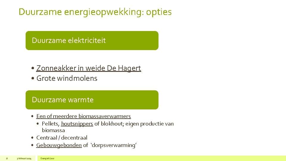 Duurzame energieopwekking: opties Duurzame elektriciteit • Zonneakker in weide De Hagert • Grote windmolens