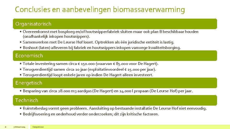 Conclusies en aanbevelingen biomassaverwarming Organisatorisch • Overeenkomst met bosploeg en/of houtsnipperfabriek sluiten maar ook