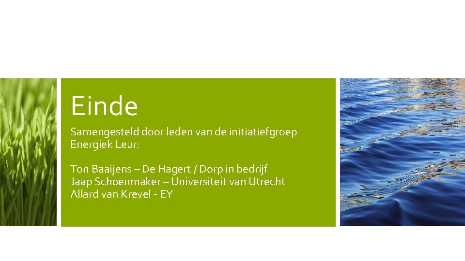 Einde Samengesteld door leden van de initiatiefgroep Energiek Leur: Ton Baaijens – De Hagert