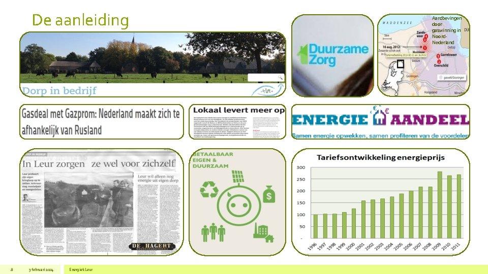 De aanleiding 8 3 februari 2014 Energiek Leur Aardbevingen door gaswinning in Noord. Nederland
