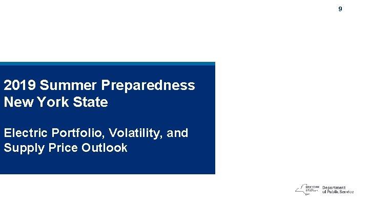 9 2019 Summer Preparedness New York State Electric Portfolio, Volatility, and Supply Price Outlook