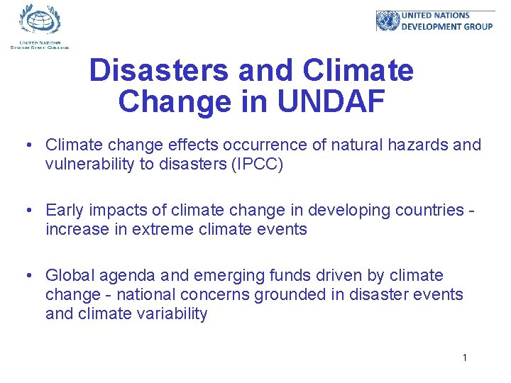 Disasters and Climate Change in UNDAF • Climate change effects occurrence of natural hazards