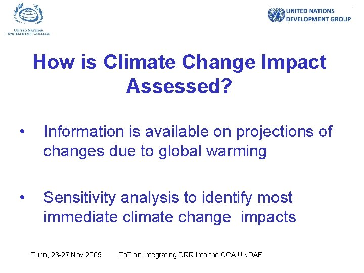 How is Climate Change Impact Assessed? • Information is available on projections of changes