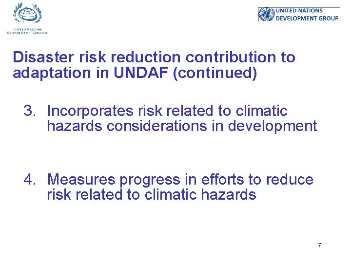 Disaster risk reduction contribution to adaptation in UNDAF (continued) 3. Incorporates risk related to