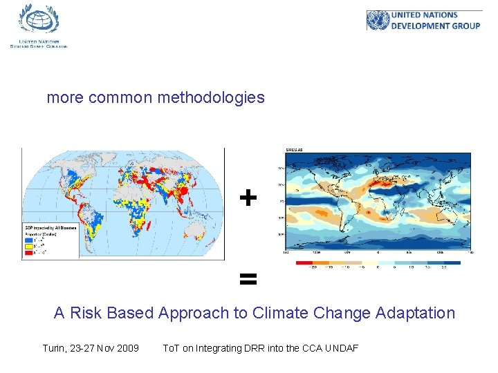 more common methodologies + = A Risk Based Approach to Climate Change Adaptation Turin,