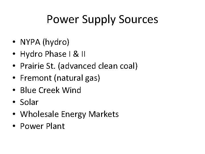 Power Supply Sources • • NYPA (hydro) Hydro Phase I & II Prairie St.