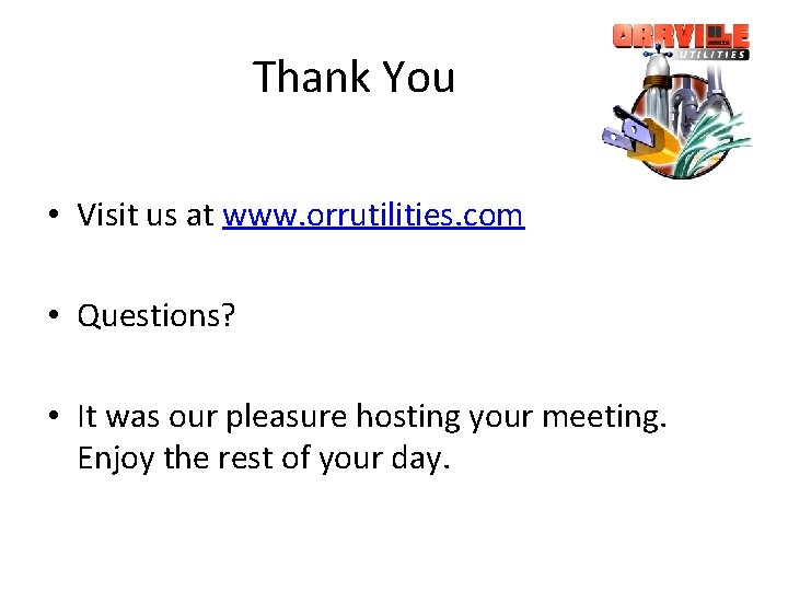 Thank You • Visit us at www. orrutilities. com • Questions? • It was