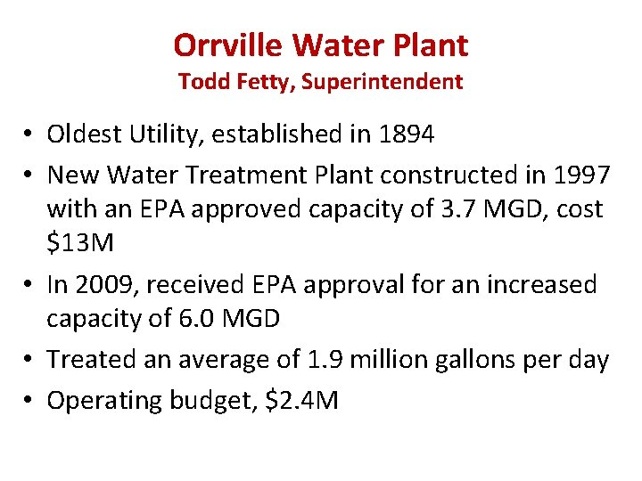Orrville Water Plant Todd Fetty, Superintendent • Oldest Utility, established in 1894 • New