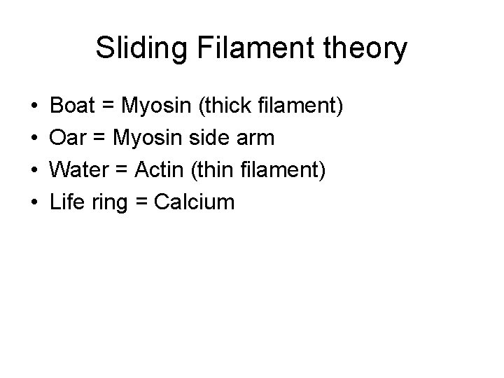 Sliding Filament theory • • Boat = Myosin (thick filament) Oar = Myosin side