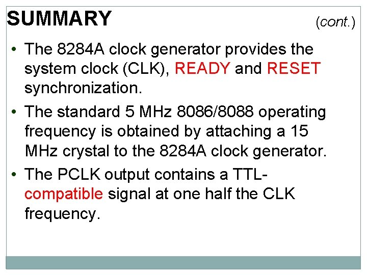 SUMMARY (cont. ) • The 8284 A clock generator provides the system clock (CLK),