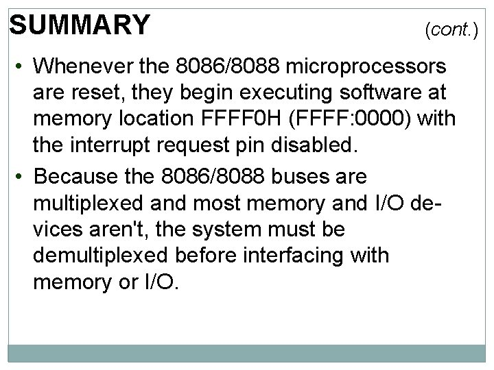 SUMMARY (cont. ) • Whenever the 8086/8088 microprocessors are reset, they begin executing software