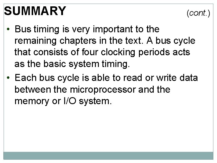 SUMMARY (cont. ) • Bus timing is very important to the remaining chapters in
