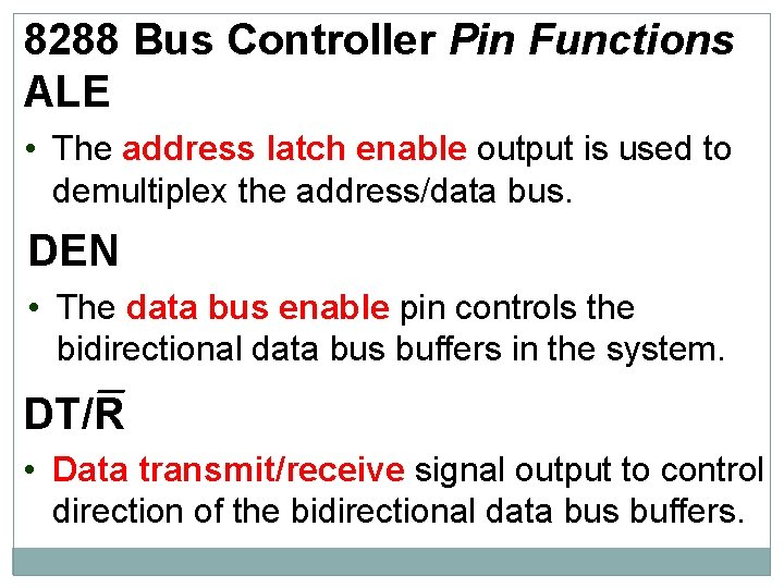 8288 Bus Controller Pin Functions ALE • The address latch enable output is used