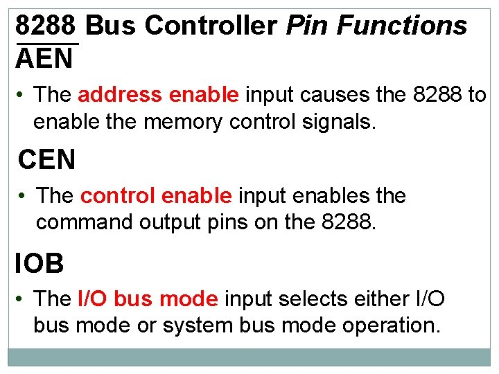 8288 Bus Controller Pin Functions AEN • The address enable input causes the 8288