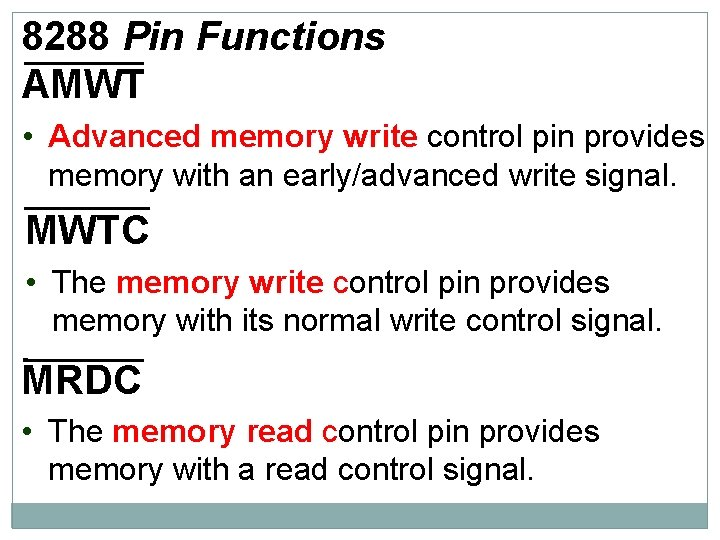 8288 Pin Functions AMWT • Advanced memory write control pin provides memory with an