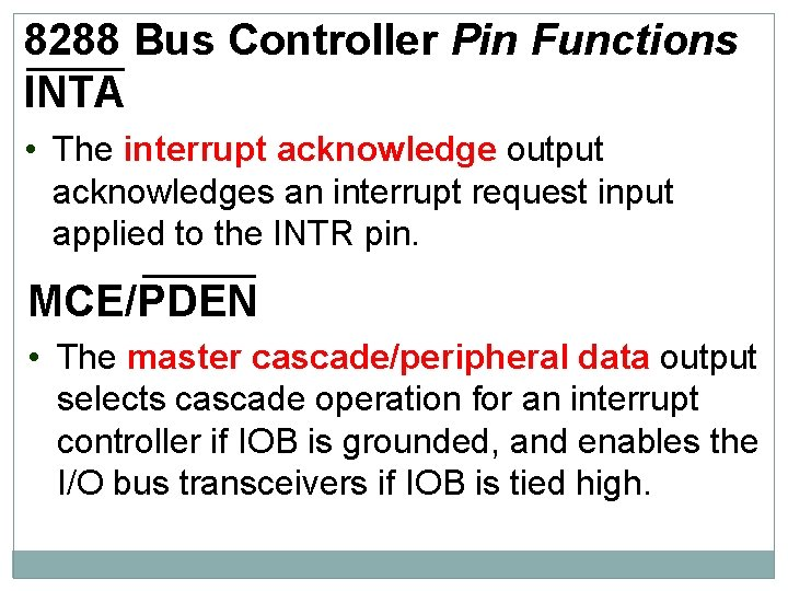 8288 Bus Controller Pin Functions INTA • The interrupt acknowledge output acknowledges an interrupt