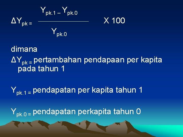 Ypk. 1 – Ypk. 0 ΔYpk = X 100 Ypk. 0 dimana ΔYpk =