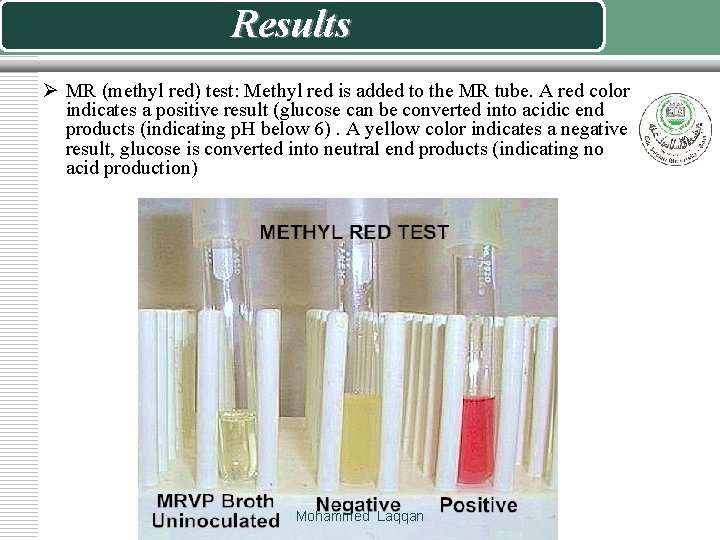 Results Ø MR (methyl red) test: Methyl red is added to the MR tube.