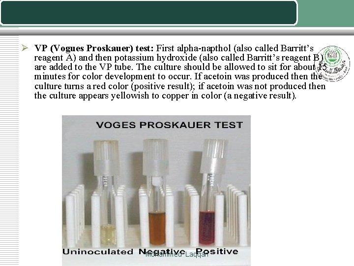 Ø VP (Vogues Proskauer) test: First alpha-napthol (also called Barritt's reagent A) and then