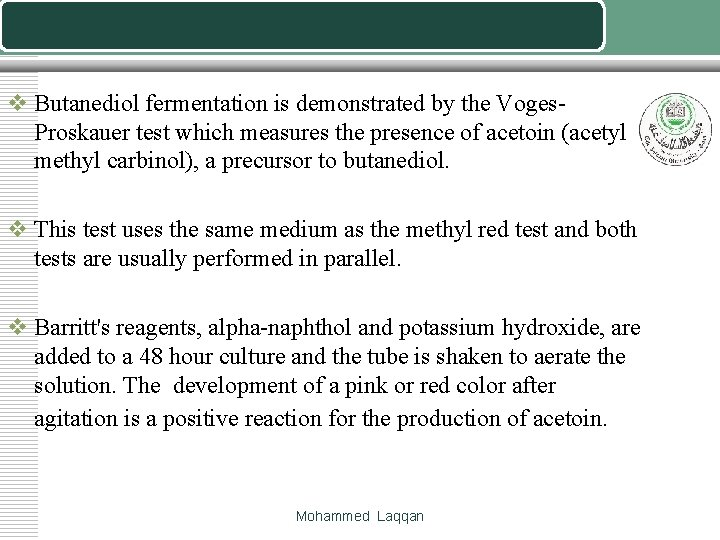 v Butanediol fermentation is demonstrated by the Voges. Proskauer test which measures the presence