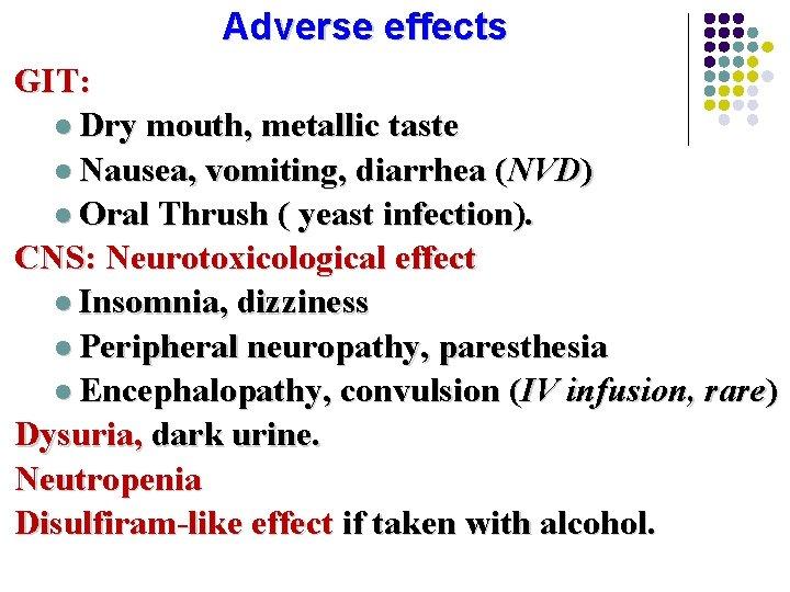 Adverse effects GIT: l Dry mouth, metallic taste l Nausea, vomiting, diarrhea (NVD) l