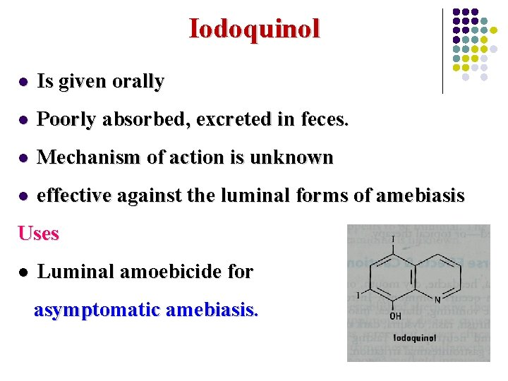 Iodoquinol l Is given orally l Poorly absorbed, excreted in feces. l Mechanism of