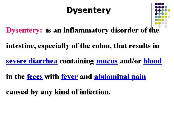 Dysentery: is an inflammatory disorder of the intestine, especially of the colon, that results