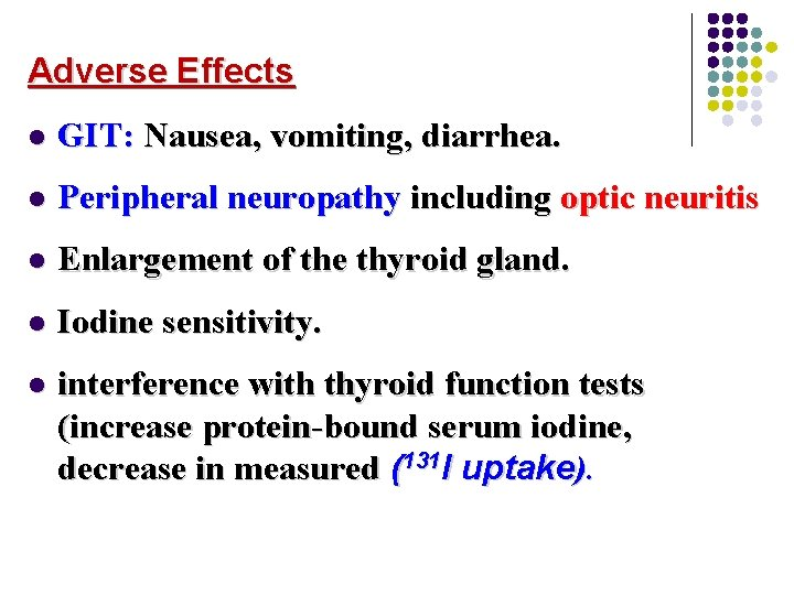 Adverse Effects l GIT: Nausea, vomiting, diarrhea. l Peripheral neuropathy including optic neuritis l